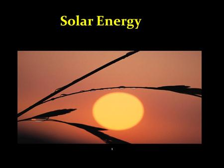 Solar Energy 1. What is solar energy? When light from the Sun is put work it is called Solar Energy. 2.