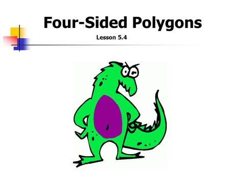 Four-Sided Polygons Lesson 5.4. Polygons: Plane figures Many sided figures Straight line segments Consecutive sides intersect at endpoints Each vertex.