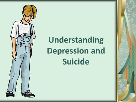 Understanding Depression and Suicide. Do Now In your own words describe depression. How would someone look, feel, and act that is depressed? What is the.