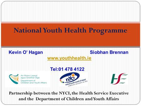 Partnership between the NYCI, the Health Service Executive and the Department of Children and Youth Affairs National Youth Health Programme Kevin O' Hagan.