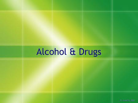 Alcohol & Drugs D. Crowley, 2007. Alcohol & Drugs  To be able to identify the effects of alcohol and other drugs on the body Wednesday, August 12, 2015.