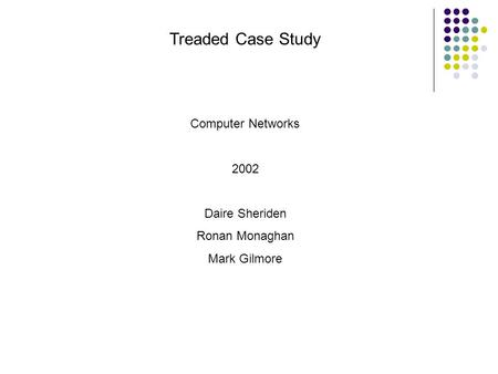 Treaded Case Study Computer Networks 2002 Daire Sheriden Ronan Monaghan Mark Gilmore.
