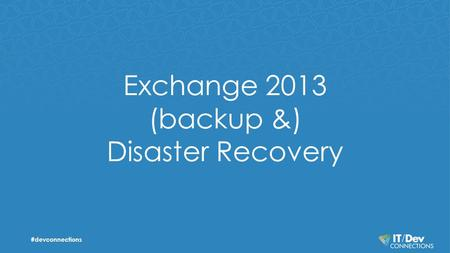 Exchange 2013 (backup &) Disaster Recovery