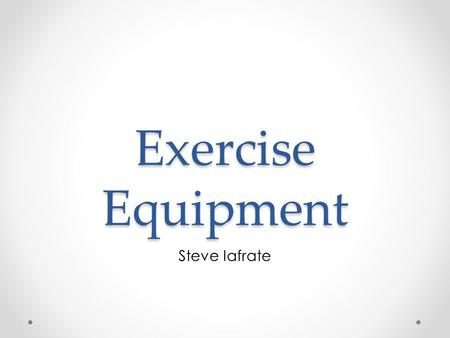 Exercise Equipment Steve Iafrate. Heart Rate Monitor A little device that detects your heart rate You can use a heart rate monitor while you exercise.