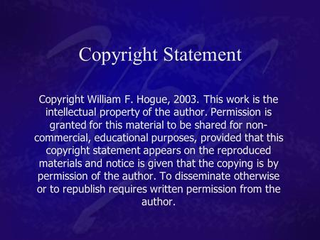 Copyright Statement Copyright William F. Hogue, 2003. This work is the intellectual property of the author. Permission is granted for this material to.