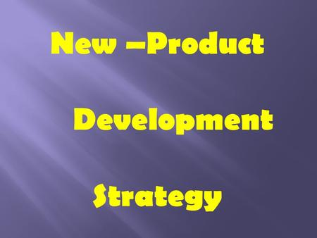 New –Product Development Strategy. New Product Development The development of original products, product improvements, product modifications, and new.