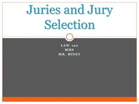 LAW 120 MHS MR. BINET Juries and Jury Selection. Although the jury system is not perfect, it usually satisfies the public more than trial by judge. A.