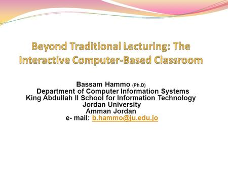 Bassam Hammo (Ph.D) Department of Computer Information Systems King Abdullah II School for Information Technology Jordan University Amman Jordan e- mail: