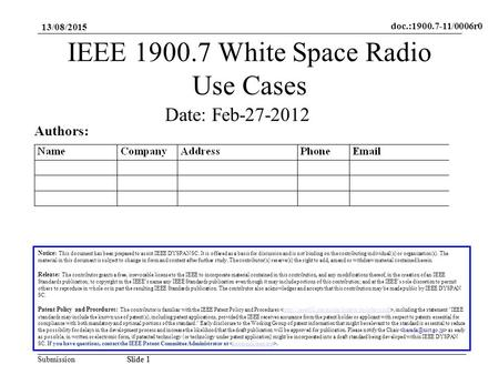 Doc.:1900.7-11/0006r0 SubmissionSlide 1 13/08/2015 Slide 1 IEEE 1900.7 White Space Radio Use Cases Notice: This document has been prepared to assist IEEE.