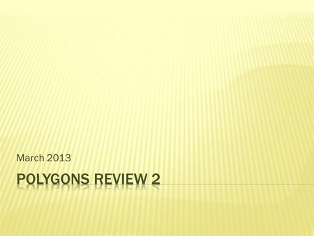March 2013. 1. Which one of the following is a regular polygon?