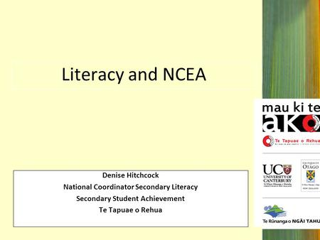Literacy and NCEA Denise Hitchcock National Coordinator Secondary Literacy Secondary Student Achievement Te Tapuae o Rehua.