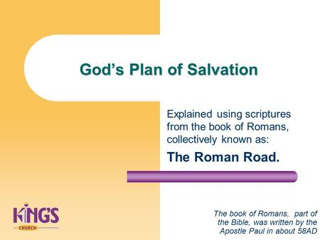 God's Plan of Salvation Explained using scriptures from the book of Romans, collectively known as: The Roman Road. The book of Romans, part of the Bible,