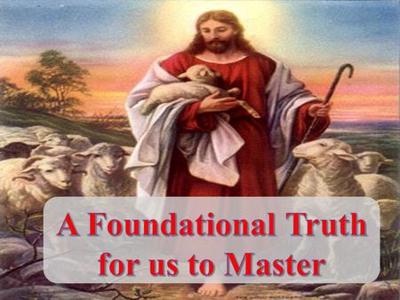 A Foundational Truth for us to Master 1. Three-Phase Pattern All we like sheep have gone astray; We have turned, every one, to his own way; And the LORD.