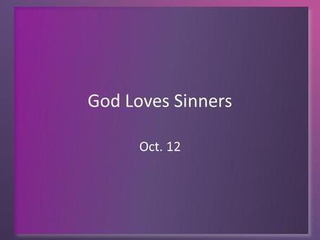 God Loves Sinners Oct. 12. Think About It … Describe a situation in which you needed to be rescued. What were some of your feelings, your emotions when.