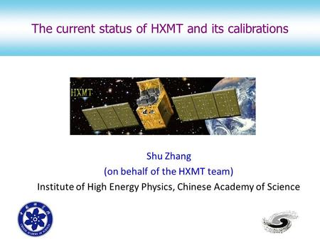 Shu Zhang (on behalf of the HXMT team) Institute of High Energy Physics, Chinese Academy of Science The current status of HXMT and its calibrations.