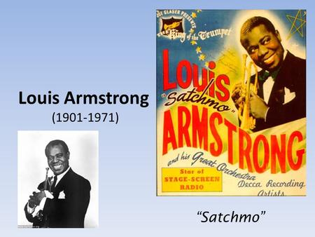 "Louis Armstrong (1901-1971) ""Satchmo"". Daniel Louis Armstrong was born in a run-down cabin in New Orleans, Louisiana, slum. His mother was just fifteen."