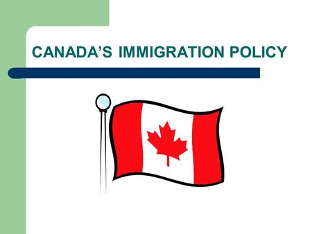 CANADA'S IMMIGRATION POLICY