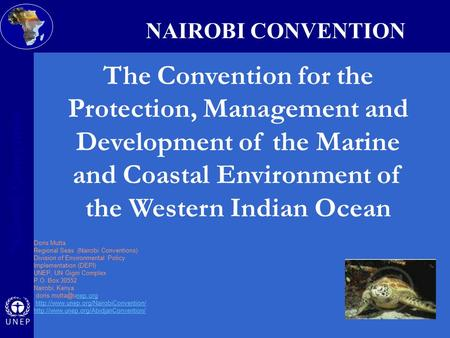 Nairobi Convention o Doris Mutta Regional Seas (Nairobi Conventions) Division of Environmental Policy Implementation (DEPI) UNEP, UN Gigiri Complex P.O.