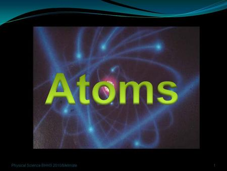 Atoms Physical Science BHHS 2010/Melmore.