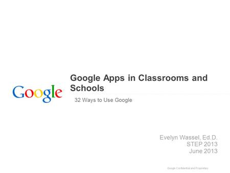 Google Apps in Classrooms and Schools 32 Ways to Use Google Evelyn Wassel, Ed.D. STEP 2013 June 2013.