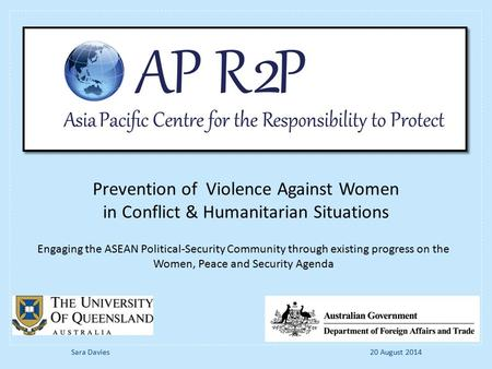 Engaging the ASEAN Political-Security Community through existing progress on the Women, Peace and Security Agenda Prevention of Violence Against Women.