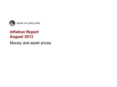 Inflation Report August 2013 Money and asset prices.
