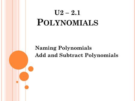 Naming Polynomials Add and Subtract Polynomials