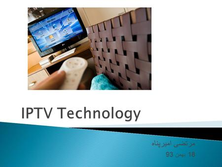 مرتضی امیرپناه 18 بهمن 93.  What is IPTV  Internet TV & IPTV  IPTV Services  IPTV Process  Future of IPTV.
