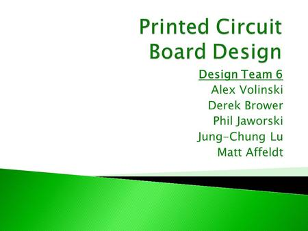 Design Team 6 Alex Volinski Derek Brower Phil Jaworski Jung-Chung Lu Matt Affeldt.