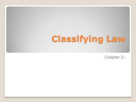 Classifying Law Chapter 2:. Sources of Law in Canada Canadian Laws originate from three sources: ◦The Canadian Constitution- Constitutional Law ◦Elected.