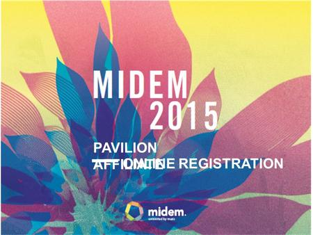PAVILION AFFILIATE ONLINE REGISTRATION. If you have attend MIDEM 2014, you can access with your login and password First time at MIDEM, please complete.