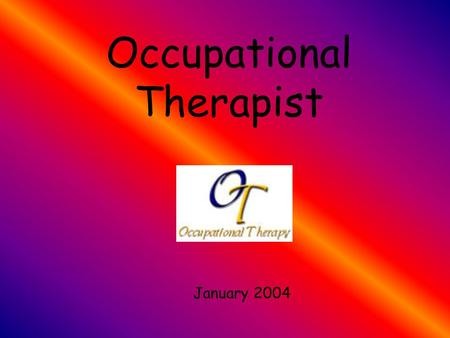 Occupational Therapist January 2004. Table of Contents History Employment Requirements Training Personal Characteristics Job Outlook Earnings Wages and.
