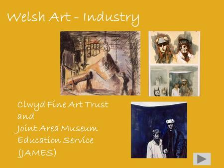Welsh Art - Industry Clwyd Fine Art Trust and Joint Area Museum Education Service (JAMES)