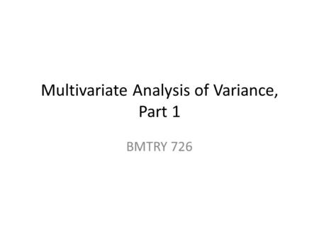 Multivariate Analysis of Variance, Part 1 BMTRY 726.