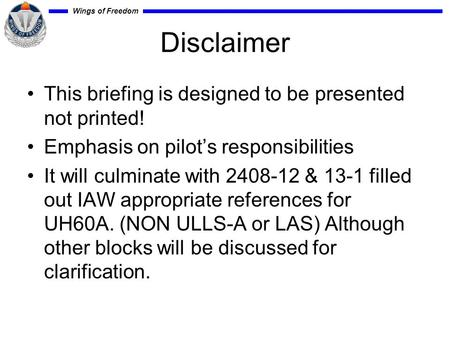 Wings of Freedom Disclaimer This briefing is designed <strong>to</strong> be presented not printed! Emphasis on pilot's responsibilities It will culminate with 2408-12.