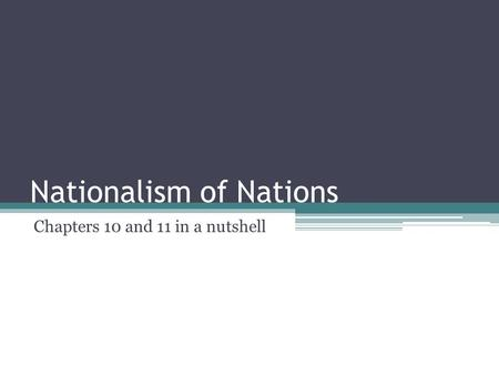 Nationalism of Nations Chapters 10 and 11 in a nutshell.