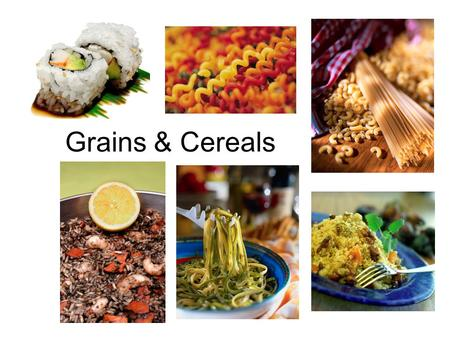 Grains & Cereals. What are cereals? Starchy grains (the SEEDS of plants) that are suitable to use as food Used to make: –Breakfast foods –Flours –Meals.
