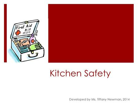 Kitchen Safety Developed by Ms. Tiffany Newman, 2014.
