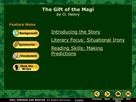 Introducing the Story Literary Focus: Situational Irony Reading Skills: Making Predictions The Gift of the Magi by O. Henry Feature Menu.
