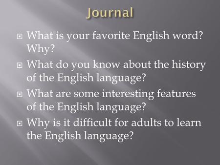  What is your favorite English word? Why?  What do you know about the history of the English language?  What are some interesting features of the English.