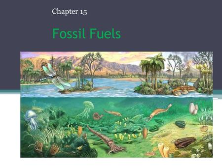 Chapter 15 Fossil Fuels.