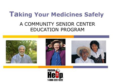A COMMUNITY SENIOR CENTER EDUCATION PROGRAM Ta king Your Medicines Safely.