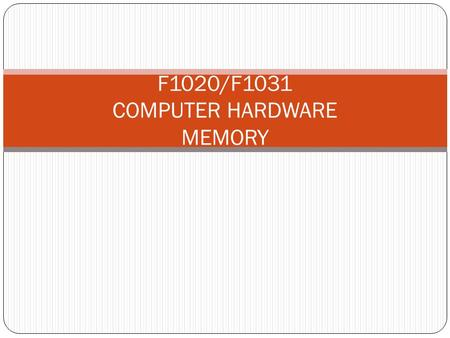F1020/F1031 COMPUTER HARDWARE MEMORY. Read-only Memory (ROM) Basic instructions for booting the computer and loading the operating system are stored in.
