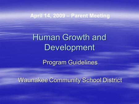 Human Growth and Development Program Guidelines Waunakee Community School District April 14, 2009 – Parent Meeting.