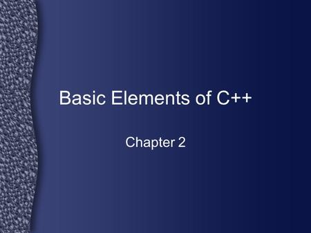 Basic Elements of C++ Chapter 2.