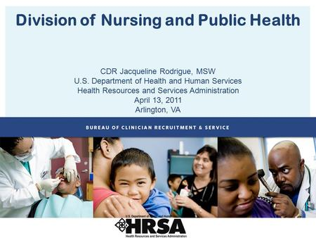 Division of Nursing and Public Health CDR Jacqueline Rodrigue, MSW U.S. Department of Health and Human Services Health Resources and Services Administration.