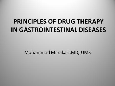 PRINCIPLES OF DRUG THERAPY IN GASTROINTESTINAL DISEASES Mohammad Minakari,MD,IUMS.