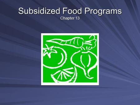 Subsidized Food Programs Chapter 13. Introduction Government operated food assistance or domestic food programs provide food at no cost or below market.