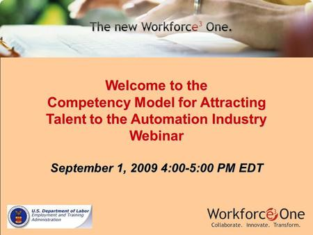 Welcome to the Competency Model for Attracting Talent to the Automation Industry Webinar September 1, 2009 4:00-5:00 PM EDT.
