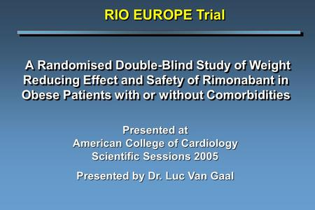 A Randomised Double-Blind Study of Weight Reducing Effect and Safety of Rimonabant in Obese Patients with or without Comorbidities A Randomised Double-Blind.
